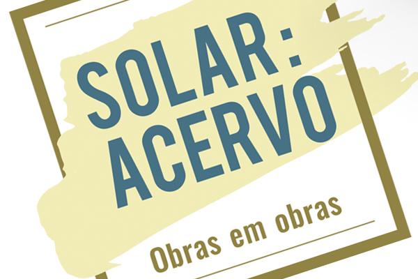 Exposição Solar: Acervo Obras em obras. Puc-Rio